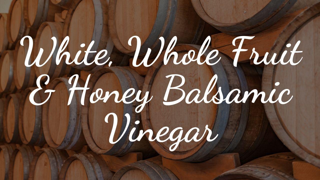 white whole fruit honey balsamic dark bg